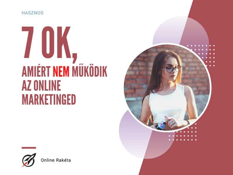 7 ok, amiért nem működik az online marketinged